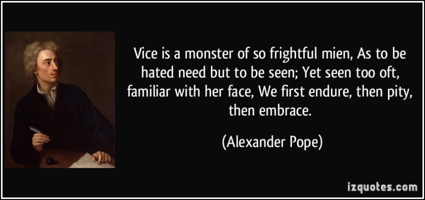 quote-vice-is-a-monster-of-so-frightful-mien-as-to-be-hated-need-but-to-be-seen-yet-seen-too-oft-alexander-pope-364877